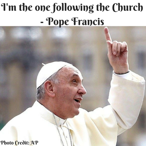 Pope Francis follows the Church